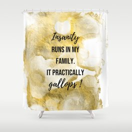 Insanity runs in my family. - Movie quote collection Shower Curtain