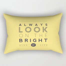 Always look on the bright side of life Rectangular Pillow