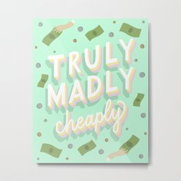 Truly Madly Cheaply Metal Print