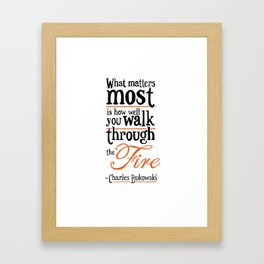 What Matters Most - Charles Bukowski Quote Framed Art Print