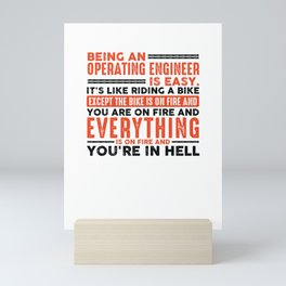 Being an Operating Engineer Is Easy Shirt Everything On Fire Mini Art Print