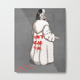 Don't wear fur! Metal Print