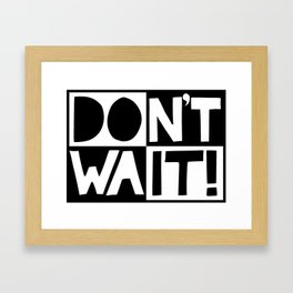 DON'T WAIT / DO IT! Framed Art Print