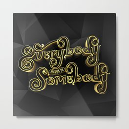 Everybody Wanna Be Somebody Metal Print