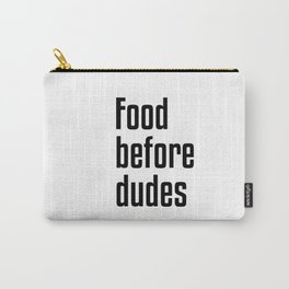 Food Before Dudes Carry-All Pouch