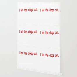It Was Me, I Let the Dogs Out Wallpaper