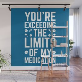 The Limits Of My Medication Funny Quote Wall Mural