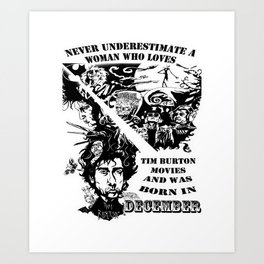 Never Underestimate, a Woman, who Loves, Tim Burton Movies, and was Born in December Art Print