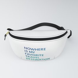 Travel Nowhere Fanny Pack