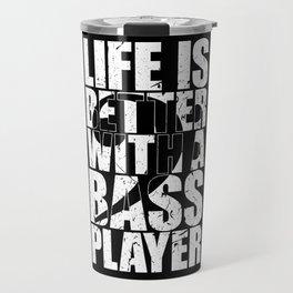 Bass Player Shirt LIFE IS BETTER WITH A BASS Travel Mug