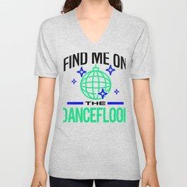 Dancer Find Me on Dancefloor Party Music Lover Clubbing Unisex V-Neck