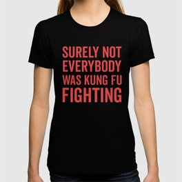 Surely Not Everybody Was Kung Fu Fighting, Quote T-shirt