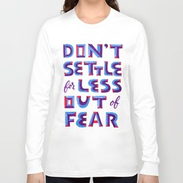 Don't settle out of fear Long Sleeve T-shirt