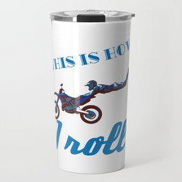 """A Unique Motocross Tee For Riders """"This Is How Roll"""" Illustration Of A Motorbike T-shirt Design Travel Mug"""