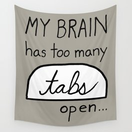 My BRAIN has too many tabs open Wall Tapestry