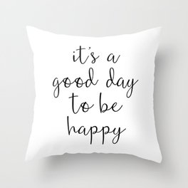 Good Day to Be Happy Quote Throw Pillow