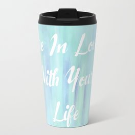 Be In Love With Your Life Travel Mug