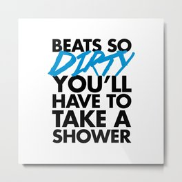 Beats So Dirty Music Quote Metal Print