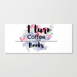 I Turn Coffee into Books Canvas Print