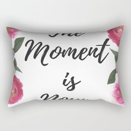 The Moment Is Now quote with flowers Rectangular Pillow