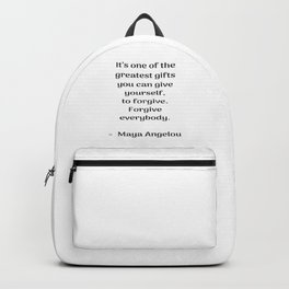 Forgive everybody - Maya Angelou Inspirational quote Backpack