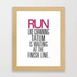 Run like Channing Tatum is waiting at the Finish Line Framed Art Print
