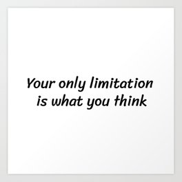 Your only limitation is what you think Art Print