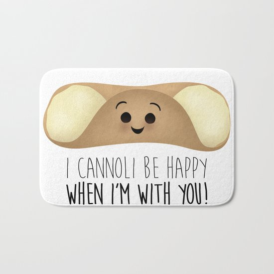 I Cannoli Be Happy When I'm With You! Bath Mat