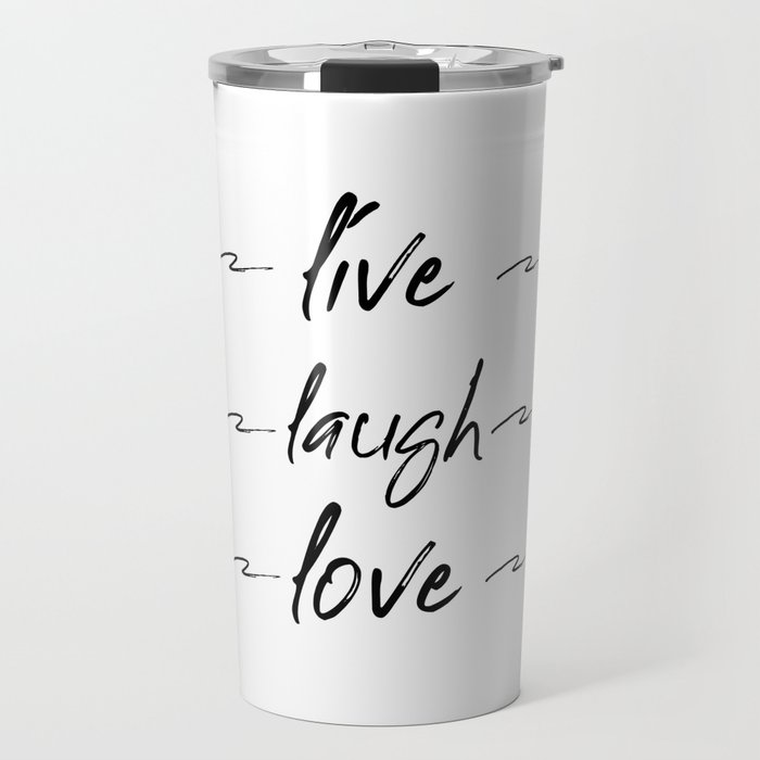 Live Love Laugh Live Well Laugh Often Love Wall Decor Bedroom Travel Mug By Artbynikola Society6