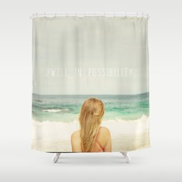 Dwell in Possibility Shower Curtain