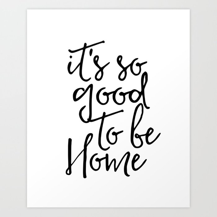Inspirational Quote Its So Good To Be Home Printable Quote Print
