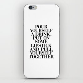 Pour Yourself a Drink, Put on Some Lipstick and Pull Yourself Together black-white home wall decor iPhone Skin