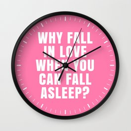 WHY FALL IN LOVE WHEN YOU CAN FALL ASLEEP? (Pink) Wall Clock