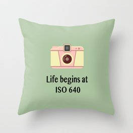 Life begins at ISO 640 Throw Pillow
