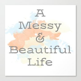 A Messy and Beautiful Life Canvas Print