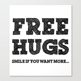 Free Hugs Smile if You Want More Canvas Print