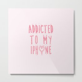 Addicted to my iPhone (girly version) Metal Print