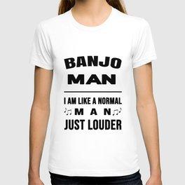 Banjo Man Like A Normal Man Just Louder T-shirt