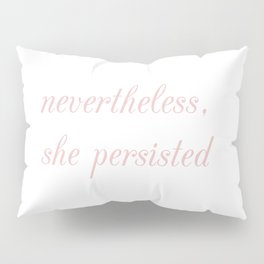 nevertheless she persisted IV Pillow Sham