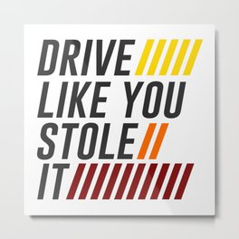 Drive It Like You Stole It Racing Speed Grand Metal Print