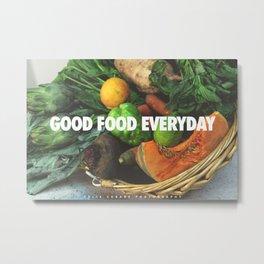 Good Food Everyday Metal Print