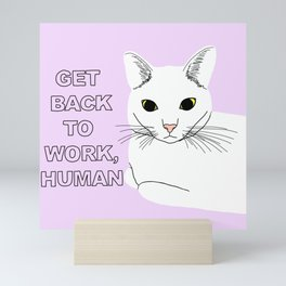 GET BACK TO WORK, HUMAN Mini Art Print