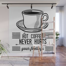 Hot Coffee Never Hurts Your Feelings Wall Mural