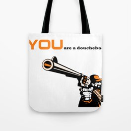 YOU are a doubebag. Tote Bag