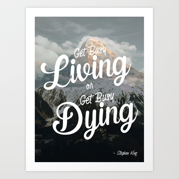 Get Busy Living Or Get Busy Dying Stephen King Quote Art Art Print By Chungdesigns Society6