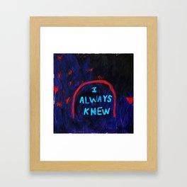 I Always Knew Framed Art Print