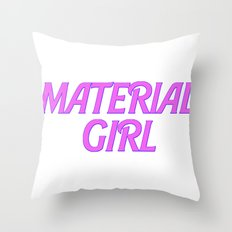 I Am A Material Girl Throw Pillow