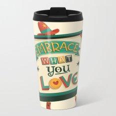 EMBRACE what you LOVE Metal Travel Mug