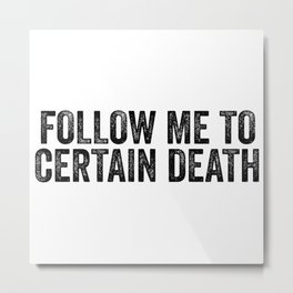 Follow Me To Certain Death Metal Print