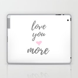 Love You More Laptop & iPad Skin